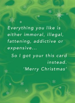 Everything you like is either immoral, illegal, fattening, addictive or expensive.