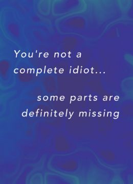 You're not a complete idiot...some parts are definitely missing
