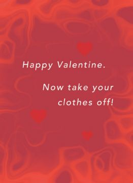 Valentine. Now take your clothes off!